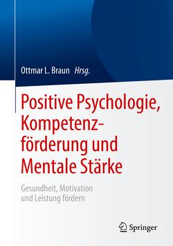 Positive Psychologie, Kompetenzförderung und Mentale Stärke von Braun,  Ottmar L.