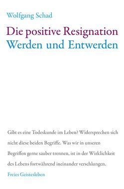 Die positive Resignation von Schad,  Wolfgang