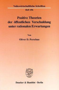 Positive Theorien der öffentlichen Verschuldung unter rationalen Erwartungen. von Perschau,  Oliver D.
