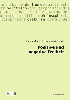 Positive und negative Freiheit von Meyer,  Thomas, Vorholt,  Udo