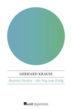 Positives Denken – der Weg zum Erfolg von Krause,  Gerhard