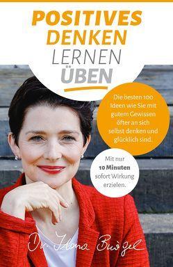Positives Denken lernen üben von Bürgel,  Ilona,  Dr.