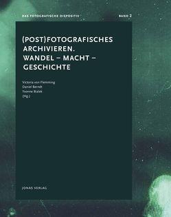 (Post) Fotografisches archivieren. Wandel – Macht – Geschichte von Berndt,  Daniel, Bialek,  Yvonne, von Flemming,  Victoria
