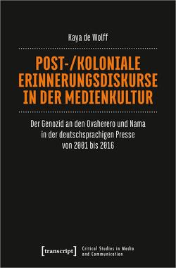 Post-/koloniale Erinnerungsdiskurse in der Medienkultur von de Wolff,  Kaya
