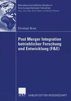 Post Merger Integration betrieblicher Forschung und Entwicklung (F&E) von Brast,  Christoph, Schewe,  Prof. Dr. Gerhard