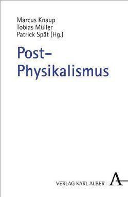Post-Physikalismus von Knaup,  Marcus, Müller,  Tobias, Spät,  Patrick