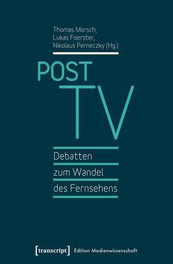 Post TV – Debatten zum Wandel des Fernsehens von Foerster,  Lukas, Morsch,  Thomas, Perneczky,  Nikolaus