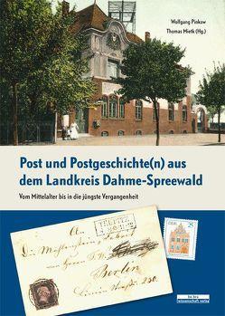 Post und Postgeschichte(n) aus dem Landkreis Dahme-Spreewald von Mietk,  Thomas, Pinkow,  Wolfgang