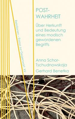 Post-Wahrheit von Benetka,  Gerhard, Schor-Tschudnowskaja,  Anna