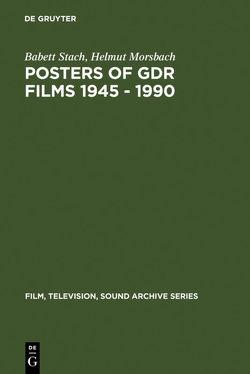 Posters of GDR films 1945 – 1990 von Morsbach,  Helmut, Stach,  Babett