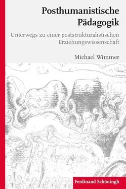 Posthumanistische Pädagogik von Wimmer,  Michael