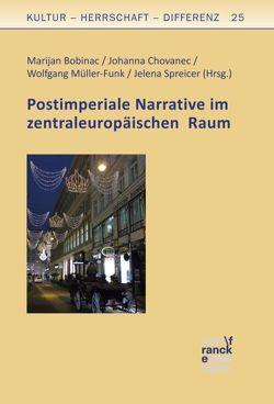 Postimperiale Narrative im zentraleuropäischen Raum von Bobinac,  Marijan, Chovanec,  Johanna, Müller-Funk,  Wolfgang, Spreicer,  Jelena
