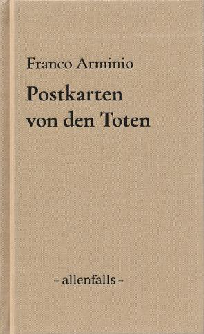 Postkarten von den Toten von Arminio,  Franco, Brandenberger,  Res, Rüegsegger,  Anita