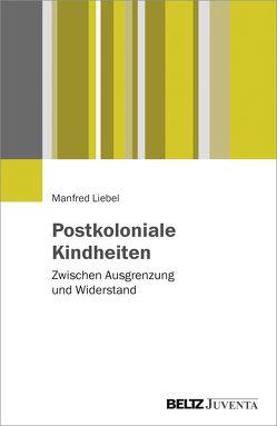 Postkoloniale Kindheiten von Liebel,  Manfred