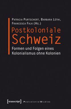 Postkoloniale Schweiz von Falk,  Francesca, Lüthi,  Barbara, Purtschert,  Patricia, Randeria,  Shalini