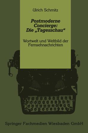"""Postmoderne Concierge: Die """"Tagesschau"""" von Schmitz,  Ulrich"""