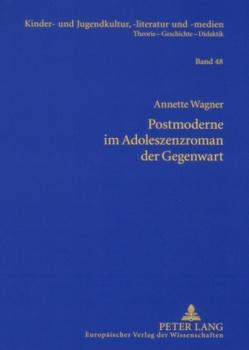 Postmoderne im Adoleszenzroman der Gegenwart von Wagner,  Annette