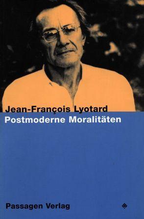 Postmoderne Moralitäten von Engelmann,  Peter, Lyotard,  Jean F, Ricke,  Gabriele, Voullié,  Ronald