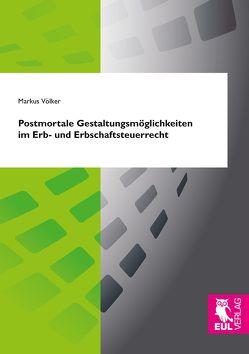 Postmortale Gestaltungsmöglichkeiten im Erb- und Erbschaftsteuerrecht von Völker,  Markus