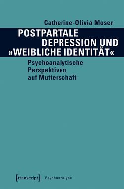 Postpartale Depression und »weibliche Identität« von Moser,  Catherine-Olivia