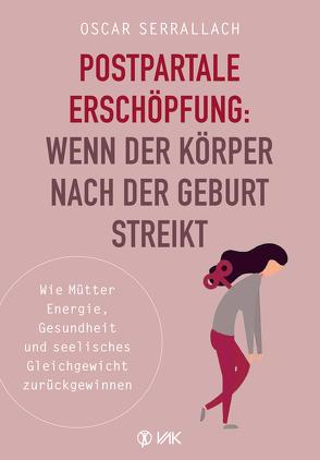 Postpartale Erschöpfung: Wenn der Körper nach der Geburt streikt von Seidel,  Isolde, Serrallach,  Oscar