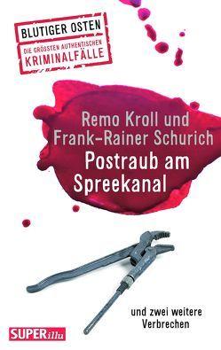 Postraub am Spreekanal von Kroll,  Remo, Schurich,  Frank-Rainer
