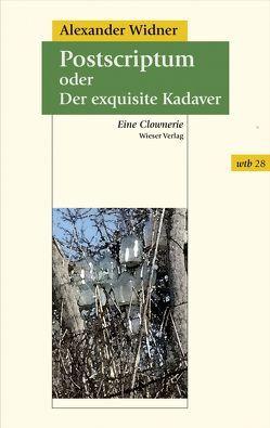 Postscriptum oder Der exquisite Kadaver von Widner,  Alexander
