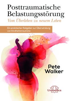 Posttraumatische Belastungsstörung – Vom Überleben zu neuem Leben von Walker,  Pete