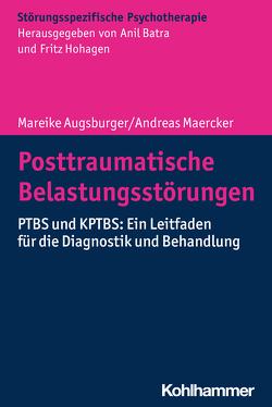 Posttraumatische Belastungsstörungen von Augsburger,  Mareike, Batra,  Anil, Hohagen,  Fritz, Maercker,  Andreas