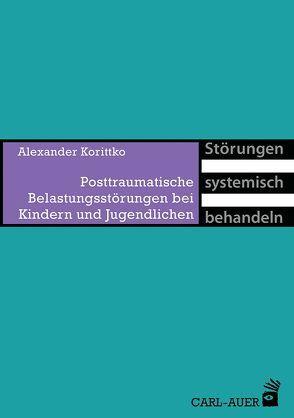 Posttraumatische Belastungsstörungen bei Kindern und Jugendlichen von Korittko,  Alexander