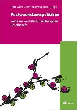 Postwachstumspolitiken von Adler,  Frank, Schachtschneider,  Ulrich