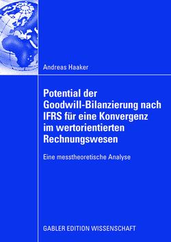 Potential der Goodwill-Bilanzierung nach IFRS für eine Konvergenz im wertorientierten Rechnungswesen von Haaker,  Andreas, Schruff,  Prof. Dr. Lothar
