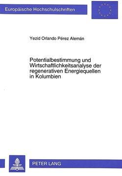 Potentialbestimmung und Wirtschaftlichkeitsanalyse der regenerativen Energiequellen in Kolumbien von Pérez Alemán,  Yezid Orlando