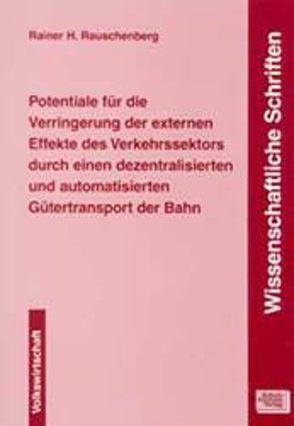 Potentiale für die Verringerung der externen Effekte des Verkehrssektors durch einen dezentralisierten und automatisierten Gütertransport der Bahn von Rauschenberg,  Rainer H