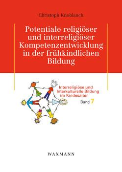 Potentiale religiöser und interreligiöser Kompetenzentwicklung in der frühkindlichen Bildung von Knoblauch,  Christoph