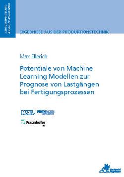 Potentiale von Machine Learning Modellen zur Prognose von Lastgängen bei Fertigungsprozessen von Ellerich,  Max
