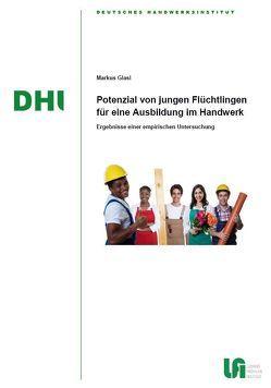 Potenzial von jungen Flüchtlingen für eine Ausbildung im Handwerk von Glasl,  Markus