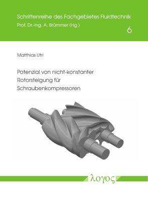 Potenzial von nicht-konstanter Rotorsteigung für Schraubenkompressoren von Utri,  Matthias