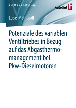 Potenziale des variablen Ventiltriebes in Bezug auf das Abgasthermomanagement bei Pkw-Dieselmotoren von Mathusall,  Lucas