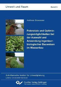 Potenziale und Optimierungsmöglichkeiten bei der Auswahl und Anwendung ingenieurbiologischer Bauweisen im Wasserbau von Stowasser,  Andreas