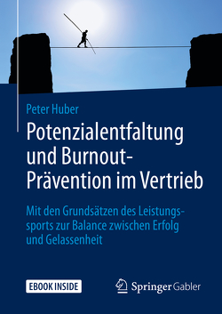 Potenzialentfaltung und Burnout-Prävention im Vertrieb von Huber,  Peter