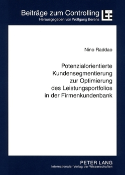 Potenzialorientierte Kundensegmentierung zur Optimierung des Leistungsportfolios in der Firmenkundenbank von Raddao,  Nino