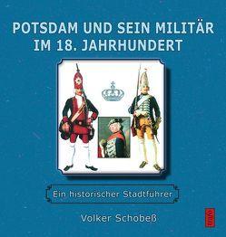Potsdam und sein Militär im 18. Jahrhundert von Schobeß,  Volker