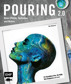 Pouring 2.0 – Neue Effekte, Techniken und Motive für Acrylic Pouring von Rübensal,  Max