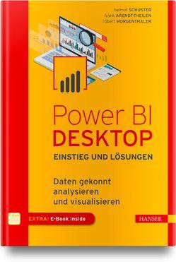 Power BI Desktop – Einstieg und Lösungen von Arendt-Theilen,  Frank, Morgenthaler,  Robert, Schuster,  Helmut