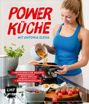 Power Küche – Das Fitness-Kochbuch: proteinreiche Rezepte, Keto-Special und Ernährungspläne von Antonia Elena