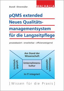 pQMS extended: Neues Qualitätsmanagementsystem für die Langzeitpflege von Brandl,  Paul, Ehrenmüller,  Irmtraud