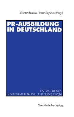 PR-Ausbildung in Deutschland von Bentele,  Günter, Szyszka,  Peter
