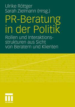 PR-Beratung in der Politik von Röttger,  Ulrike, Zielmann,  Sarah