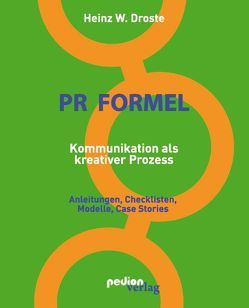 PR Formel – Kommunikation als kreativer Prozess von Droste,  Heinz W.